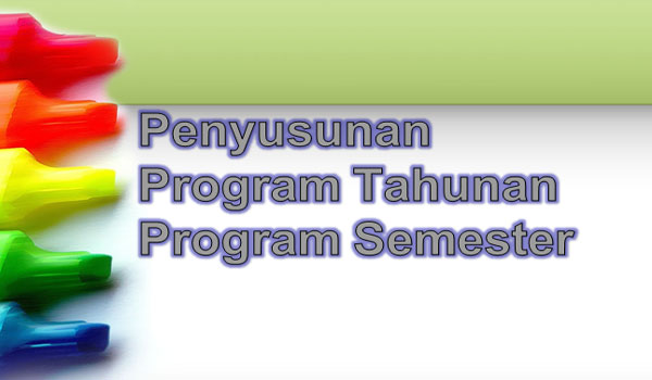 Langkah Penyusunan Program Tahunan dan Program Semester SD MI Kurikulum 2013