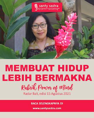 3 - Membuat Hidup Lebih Bermakna - Rubrik Power of Mind - Santy Sastra - Radar Bali - Jawa Pos - Santy Sastra Public Speaking