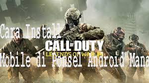 Cara Install Call of Duty Mobile di Ponsel Android Manapun [Unduhan APK] 1
