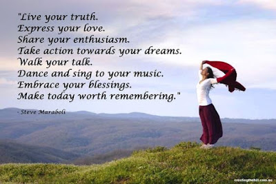 Live your truth, Express your love, Embrace your blessings ~ Steve Maraboli