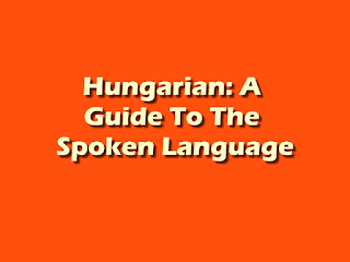 Hungarian: A Guide To The Spoken Language