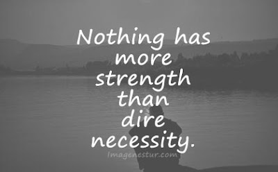 short quotes nothing has strength than dire necessity