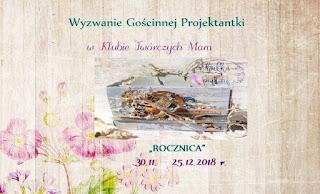 http://klub-tworczych-mam.blogspot.com/2018/11/wyzwanie-goscinnej-projektantki-rocznica.html