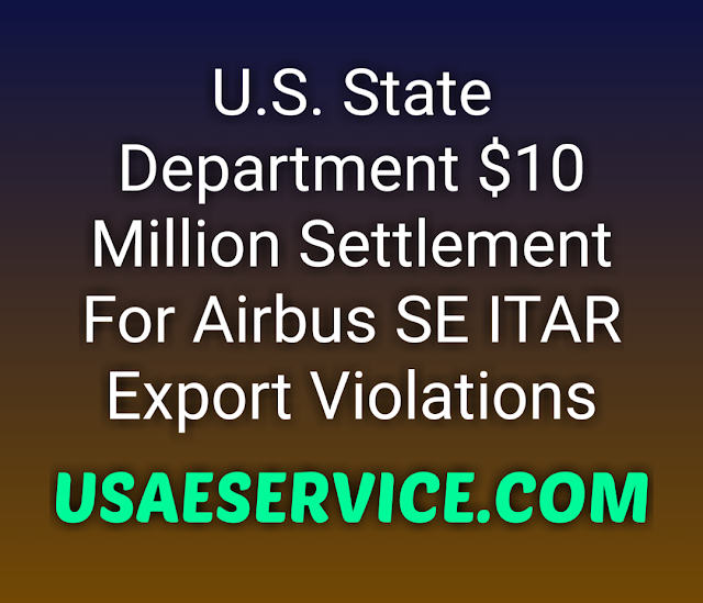 Airbus SE Agrees To Pay Settlement For Armed Export Control Act Violations