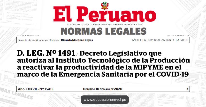 D. LEG. Nº 1491.- Decreto Legislativo que autoriza al Instituto Tecnológico de la Producción a reactivar la productividad de la MIPYME en el marco de la Emergencia Sanitaria por el COVID-19