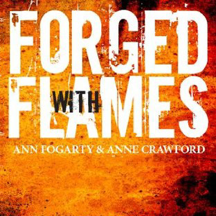 Forged with flames Ann Fogarty Anne Crawford