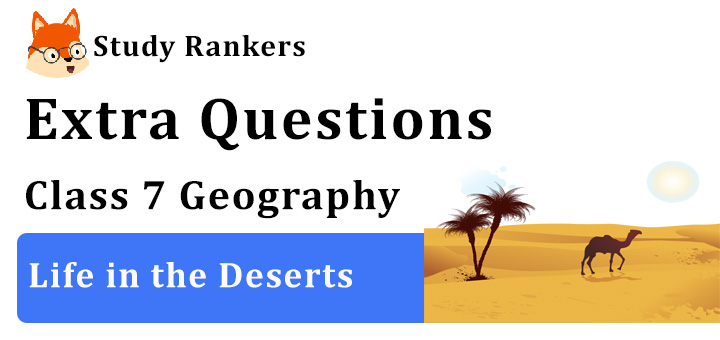 Life in the Deserts Extra Questions Chapter 9 Class 7 Geography