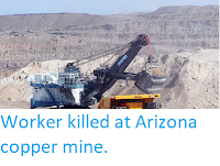 https://sciencythoughts.blogspot.com/2017/07/worker-killed-at-arizona-coper-mine.html