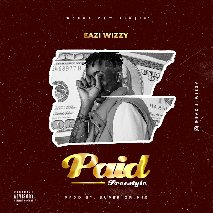 MP3 || Eazi Wizzy - Paid (Freestyle)