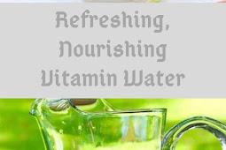 Refreshing, Nourishing Vitamin Water