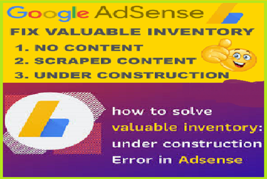How can i fix adsense valuable inventory under construction on my Google Adsense