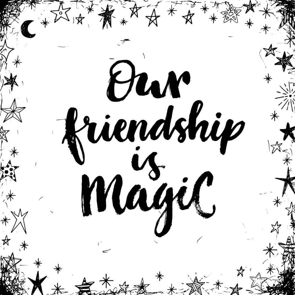Our friendship is magic.
