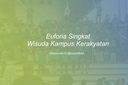 Euforia Wisuda Kampus Kerakyatan Hari Ini