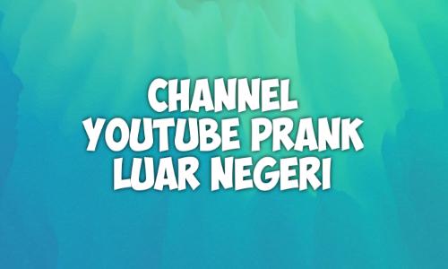 Channel Youtube Prank Luar Negeri