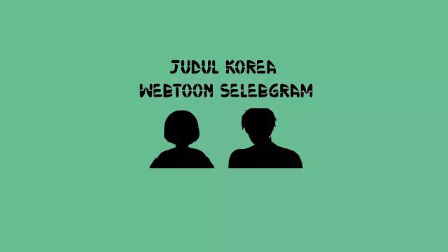 Judul Asli Webtoon Selebgram di Naver