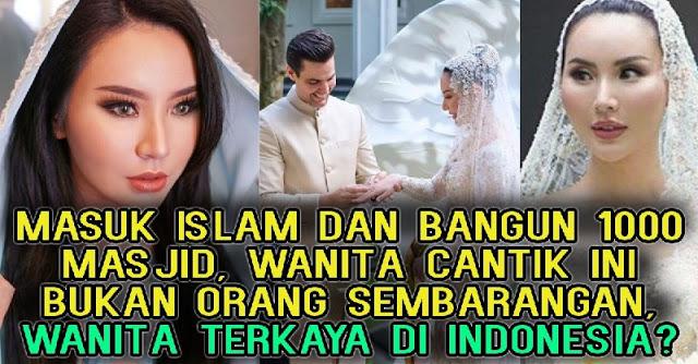 Masuk Islam dan Bangun 1000 Masjid, Wanita Cantik Ini Bukan Orang Sembarangan, Wanita Terkaya di Indonesia?