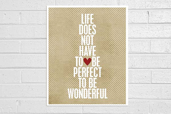 life does not have to be perfect to be wonderful inspiration print