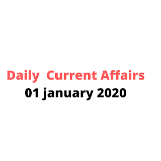 Daily Current Affairs 01 january 2020