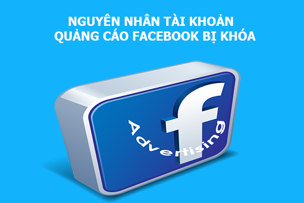 nguyên nhân tài khoản facebook ads bị khóa