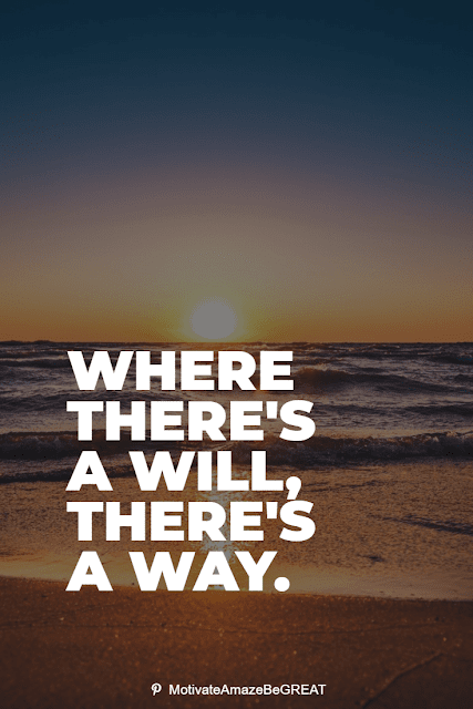 """Wise Old Sayings And Proverbs: """"Where there's a will, there's a way."""""""