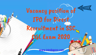 Vacancy position of IPO for Direct Recruitment in SSC CGL Exam 2020