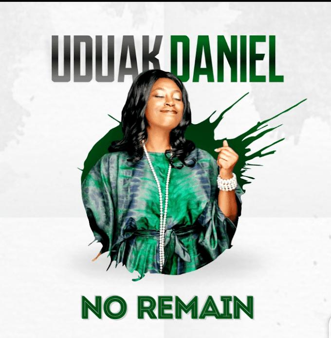 [Music] Uduak Daniel – No Remain.mp3