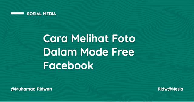 Cara Melihat Foto Dalam Mode Free Facebook