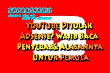 Channel YouTube Ditolak Adsense? Wajib Baca Penyebab & Alasannya Untuk Pemula