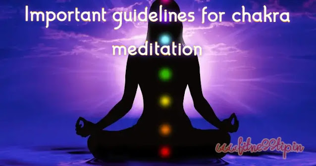 Important guidelines for chakra meditation
