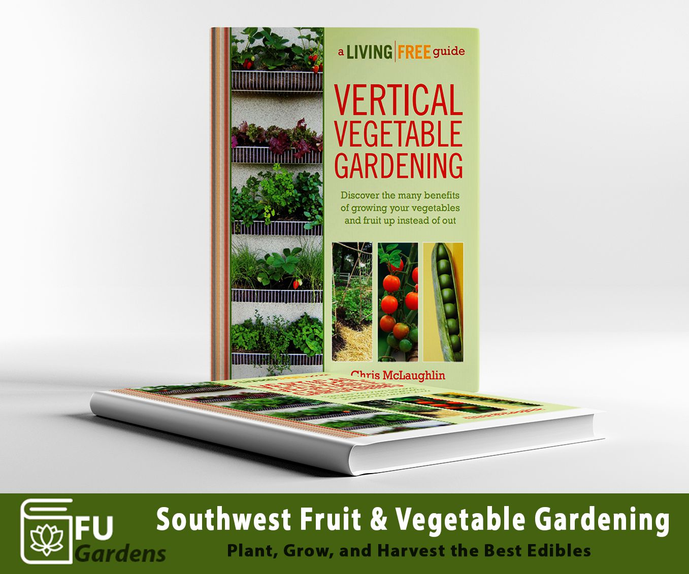 READ BOOK Vertical Vegetable Gardening Discover the Many Benefits of Growing Your Vegetables and Fruit Up Instead of Out by Chris McLaughlin (PDF)