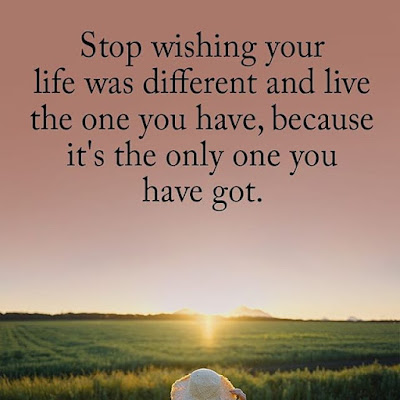 stop wishing a different life