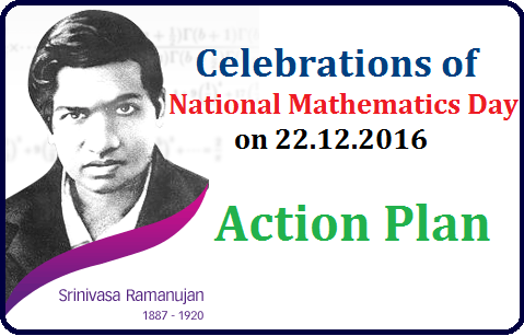 National Mathematics Day Celebrations Action Plan 2016 | December 22 Mathematics Day Celebrations | Birth Day Celebrations of Great Mathematician Srinivasa Ramanujan as National Mathematics Day | Action Plan to Celebrate National Mathematics Day on 22.12.2016 in Govt and Local Body Schools at Mandal Level and School Level national-mathematics-day-celebrations-action-plan-srinivasa-ramanujan