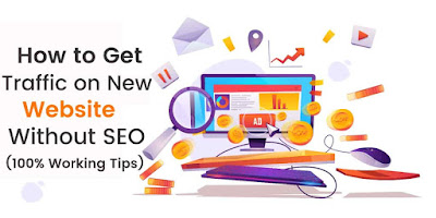 How to Get Traffic on New Website Without SEO (100% Working Tips)