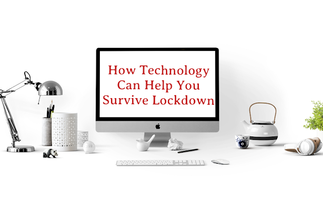 How Technology Can Help You Survive Lockdown