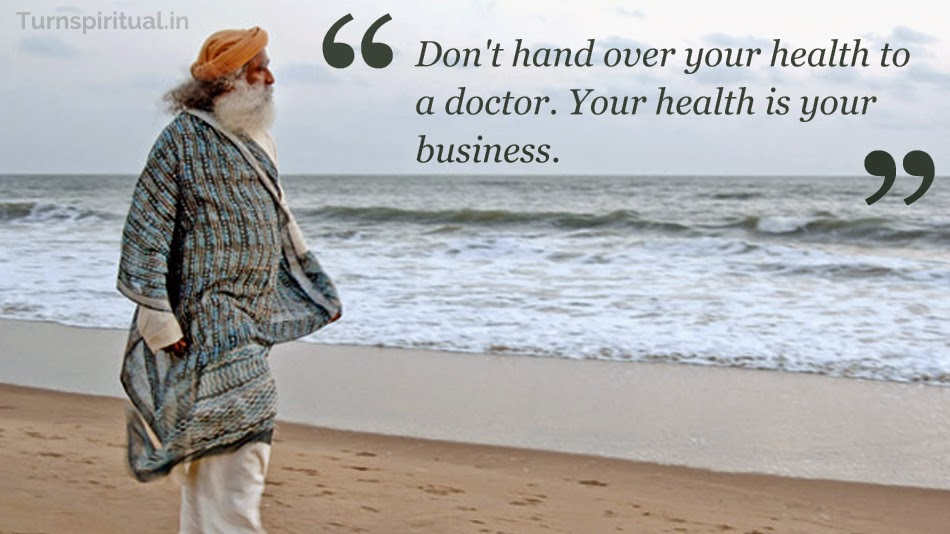 Sadhguru Jaggi Vasudev Quotes on Body and Mind - Turn Spiritual, Turnspiritual.in