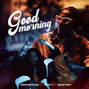 Download new Audio by Stonebwoy ft Chivv & Spanker - Good Morning
