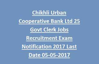 Chikhli Urban Cooperative Bank Ltd 25 Govt Clerk Jobs Recruitment Exam Notification 2017 Last Date 05-05-2017