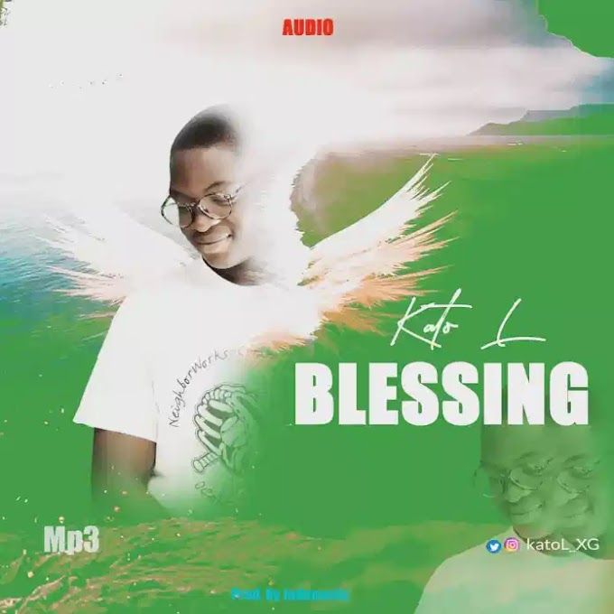 MUSIC: Kato L – Blessings (Prod. Judemusic)