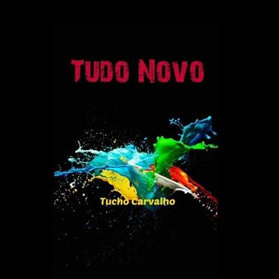 Tucho Carvalho - Tudo Novo