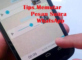 Tips Memutar Pesan Suara WhatsApp