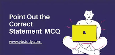 Point Out the correct statement MCQ