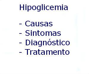 Hipoglicemia causas sintomas diagnóstico tratamento prevenção riscos complicações