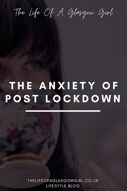 "Pinterest Image for The anxiety of post lockdown life - Why going back to ""normal"" feels scary right now on Thelifeofaglasgowgirl.co.uk"