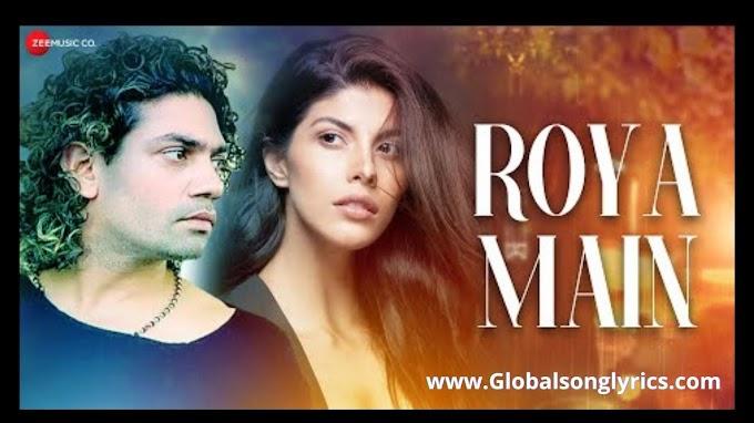 Roya Main Song Lyrics: Varun Kapoor & Shruti Tuli | Stebin Ben | Sunny-Inder | Kumaar