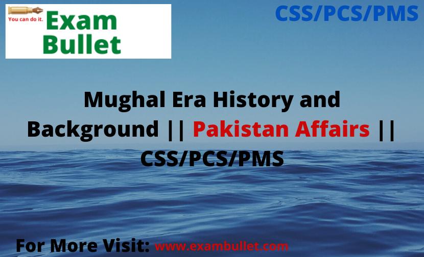 Mughal Era History and Background || Pakistan Affairs || CSS/PCS/PMS