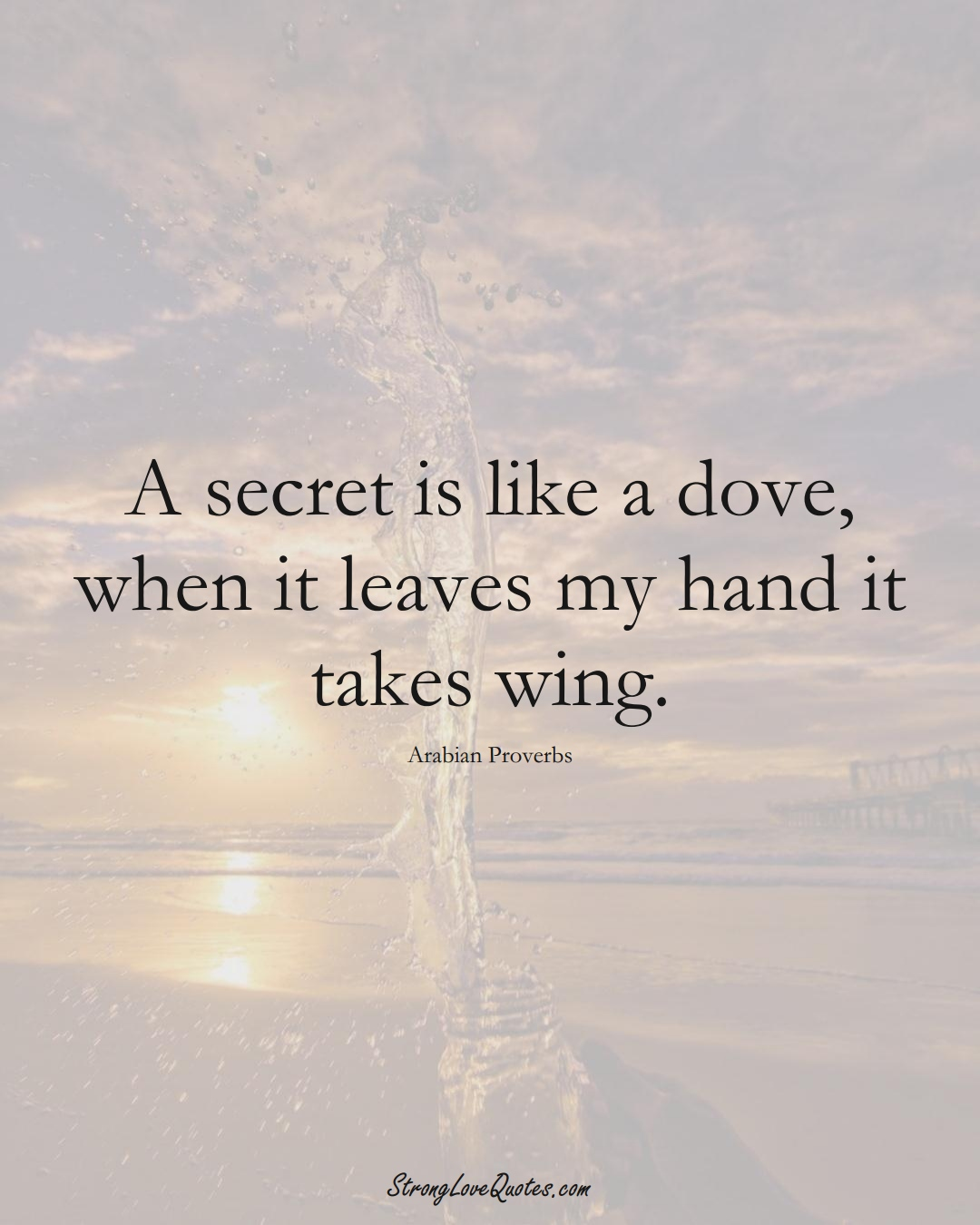 A secret is like a dove, when it leaves my hand it takes wing. (Arabian Sayings);  #aVarietyofCulturesSayings