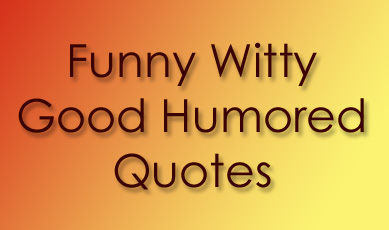 Funny Witty Quotes Funny Witty Good Humored Quotes   QuoteGanga Funny Witty Quotes