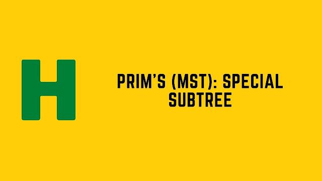 HackerRank Prim's (MST): Special Subtree problem solution