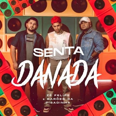 Zé Felipe - Senta Danada (feat. Os Barões Da Pisadinha) [Download]