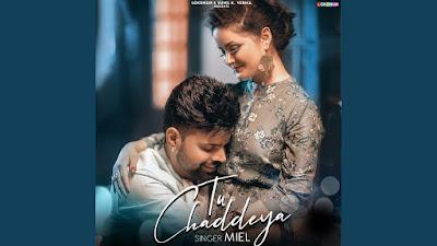 Song Tu chaddeya lyrics penned by Bhavani & sung by Miel. Tu Chaddeya lyrics - Miel. Hanju neend vich vehnde ne mere haath supne ch Tu Chaddeya